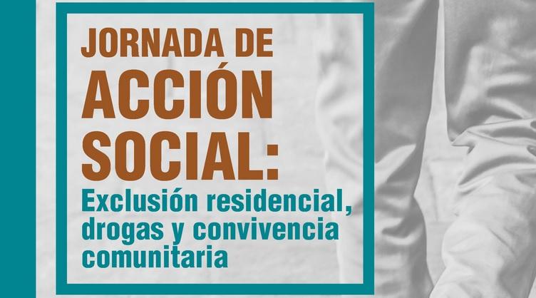 Jornada de ACCIÓN SOCIAL: Exclusión residencial, drogas y convivencia comunitaria